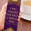 I Was Created For Such A Time As This Bookmark
